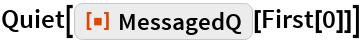 """Quiet[ResourceFunction[""""MessagedQ""""][First[0]]]"""