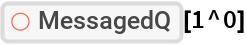 """ResourceFunction[""""MessagedQ""""][1^0]"""