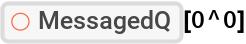 """ResourceFunction[""""MessagedQ""""][0^0]"""