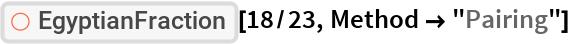 "ResourceFunction[""EgyptianFraction""][18/23, Method -> ""Pairing""]"