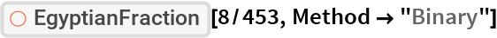 """ResourceFunction[""""EgyptianFraction""""][8/453, Method -> """"Binary""""]"""