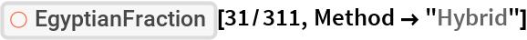 """ResourceFunction[""""EgyptianFraction""""][31/311, Method -> """"Hybrid""""]"""