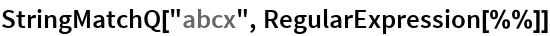 "StringMatchQ[""abcx"", RegularExpression[%%]]"