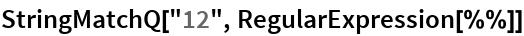 "StringMatchQ[""12"", RegularExpression[%%]]"