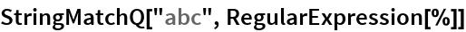 "StringMatchQ[""abc"", RegularExpression[%]]"