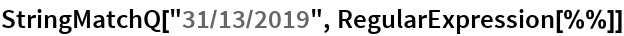"StringMatchQ[""31/13/2019"", RegularExpression[%%]]"