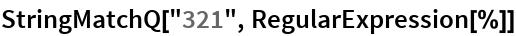 "StringMatchQ[""321"", RegularExpression[%]]"