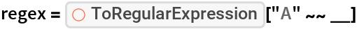 "regex = ResourceFunction[""ToRegularExpression""][""A"" ~~ __]"
