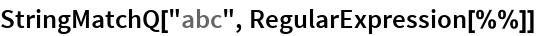"StringMatchQ[""abc"", RegularExpression[%%]]"