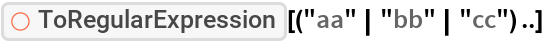 "ResourceFunction[""ToRegularExpression""][(""aa""   ""bb""   ""cc"") ..]"