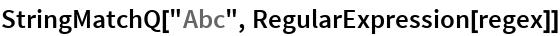 "StringMatchQ[""Abc"", RegularExpression[regex]]"