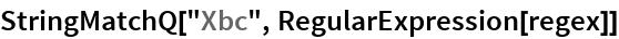 "StringMatchQ[""Xbc"", RegularExpression[regex]]"