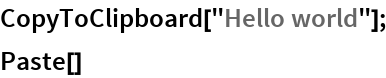 "CopyToClipboard[""Hello world""]; Paste[]"
