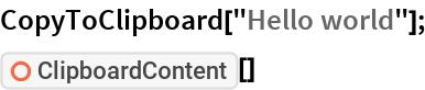 "CopyToClipboard[""Hello world""]; ResourceFunction[""ClipboardContent""][]"